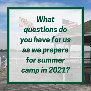 What questions do you have for us as we prepare for summer camp in 2021?